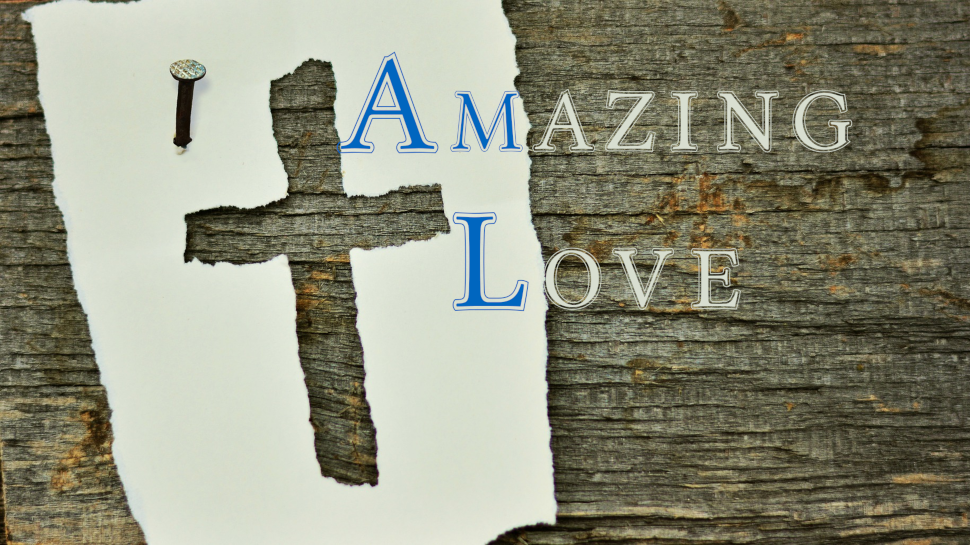 Amazing Love part 11 – My God, my God, why have you forsaken me?