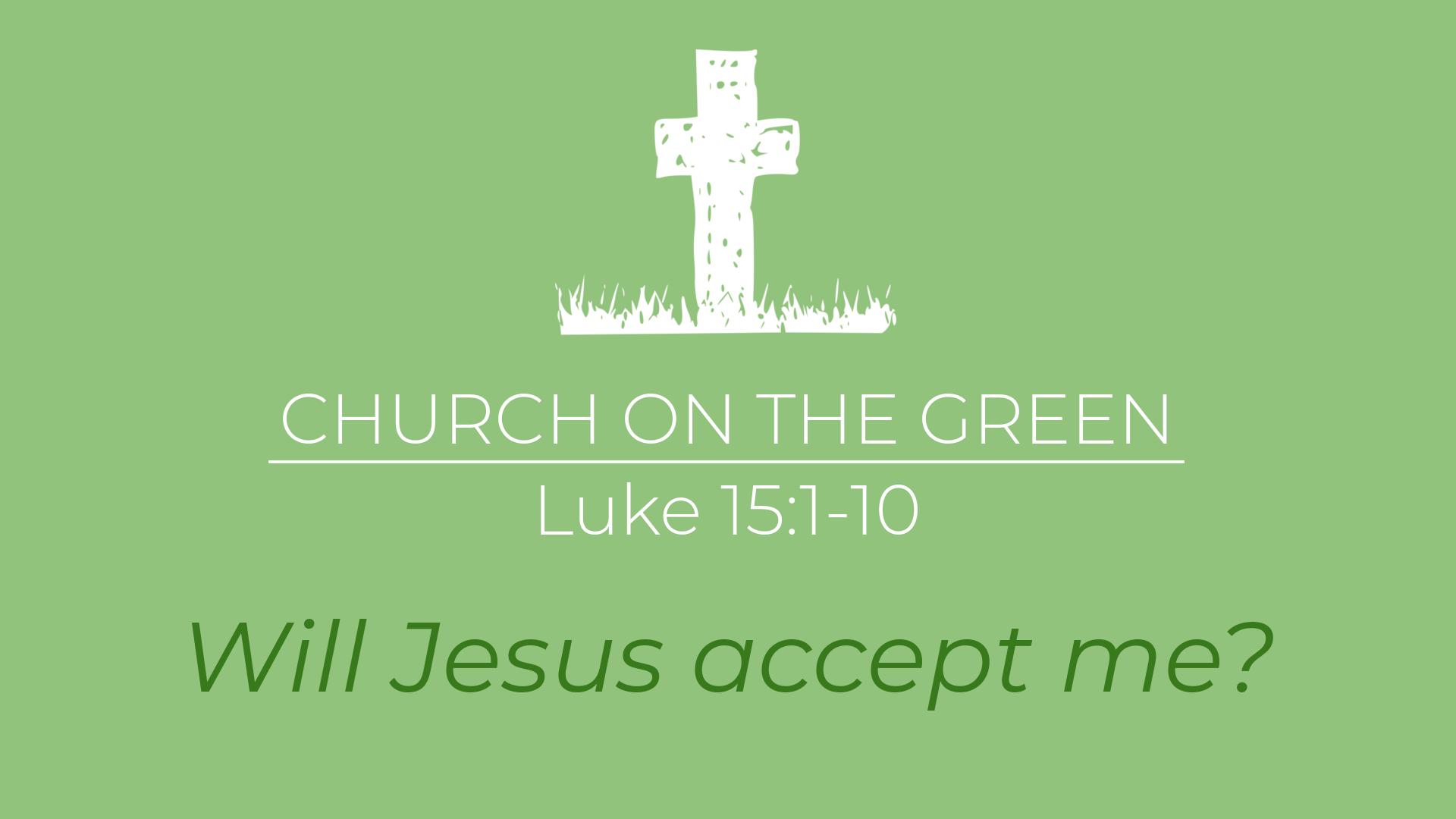 LUKE 15:1-10 : WILL JESUS ACCEPT ME?