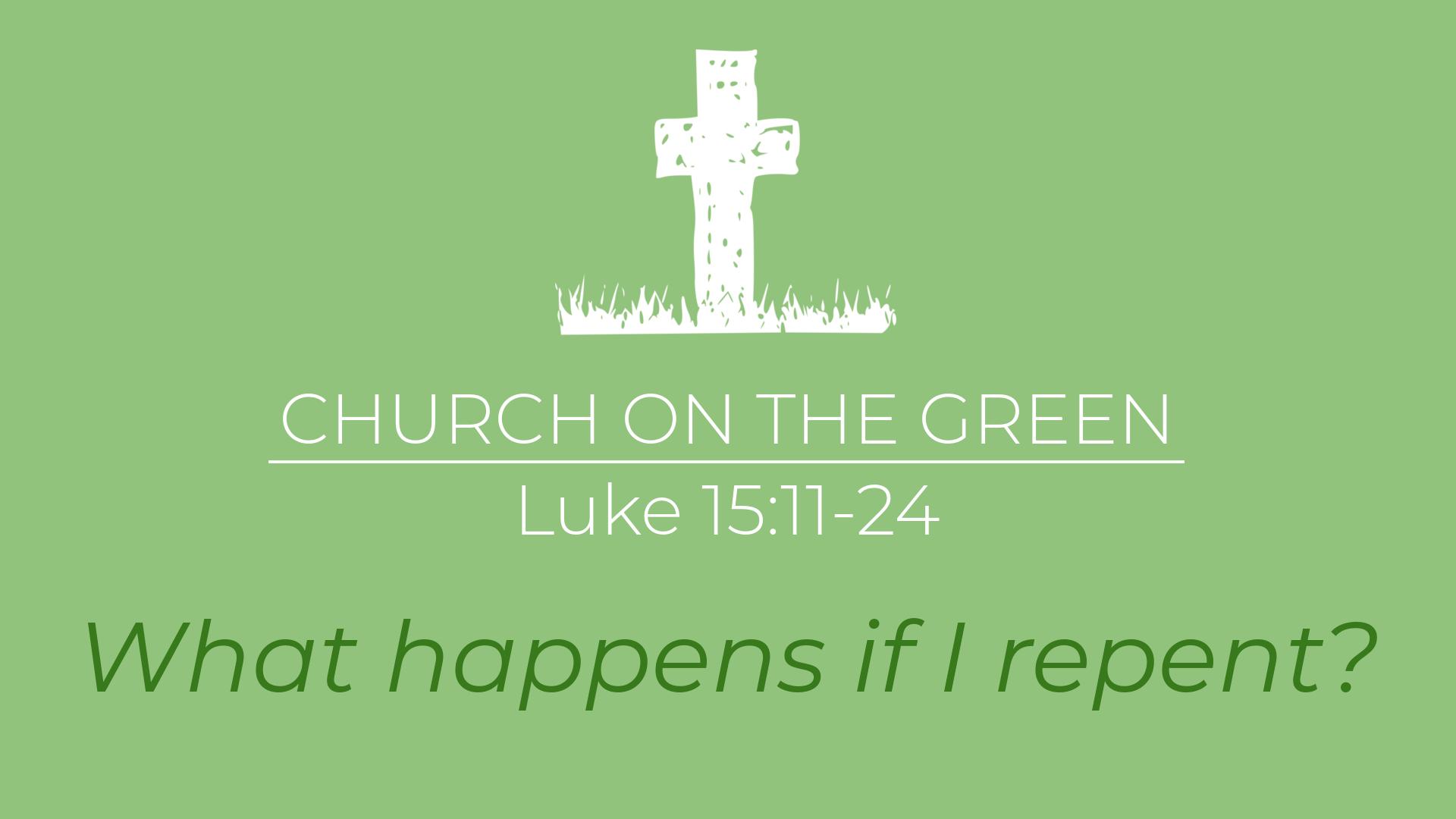 What happens if I repent? (Luke 15:11-24)