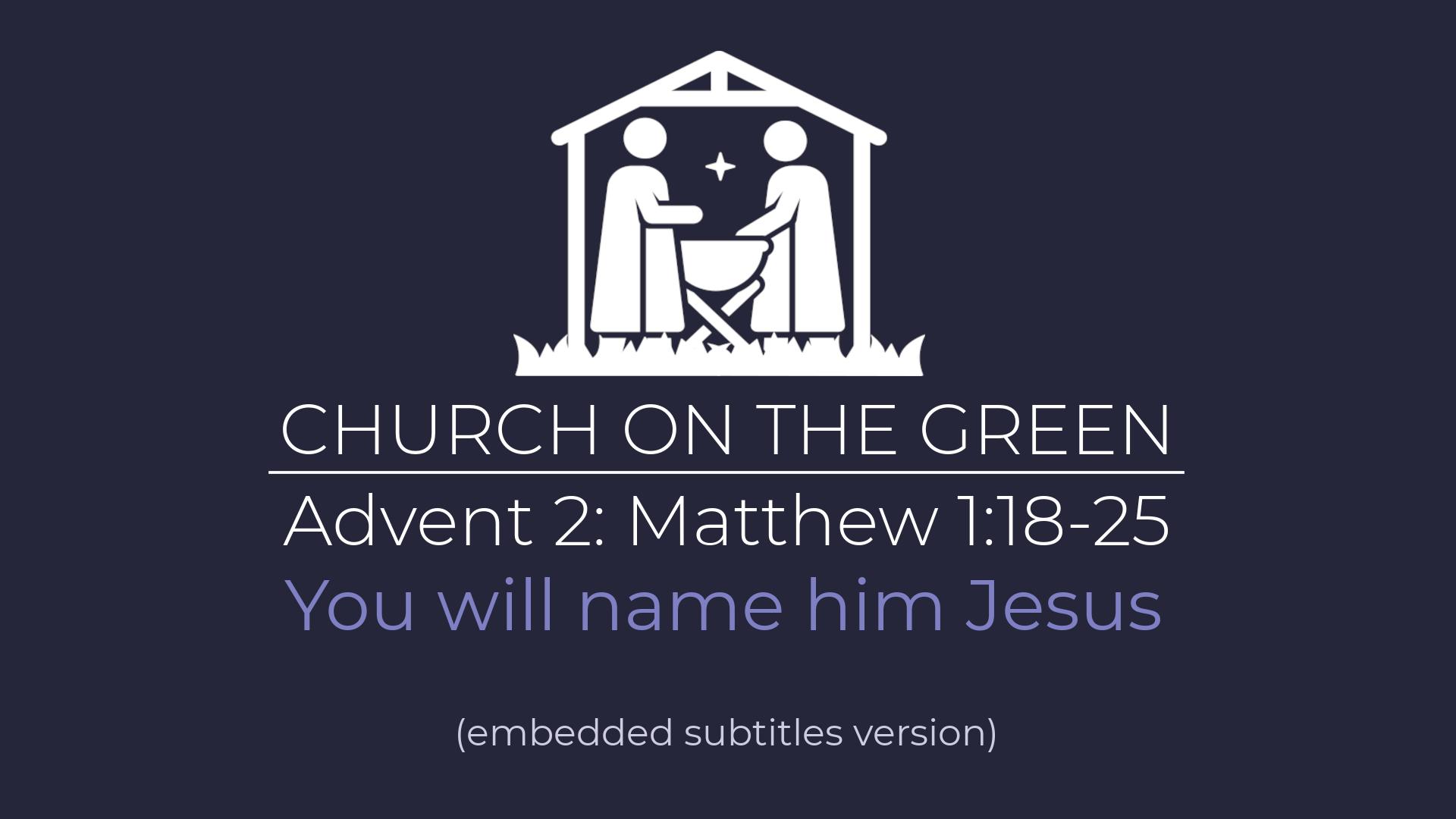 You will name him Jesus (Matthew 1:18-25)