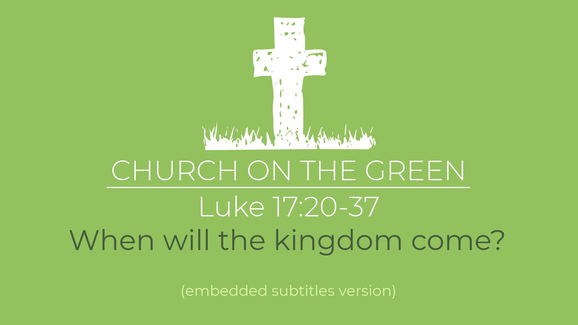 When will the kingdom come? (Luke 17:20-37)