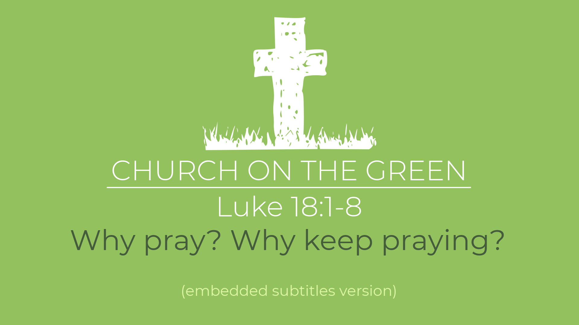 Why pray? Why keep praying? (Luke 18:1-8)
